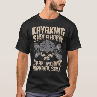 Kayaking is a Survival Skills T-shirt
