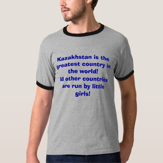 Kazakhstan is the greatest country in the world... T-Shirt