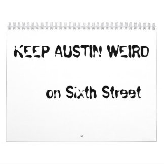 KEEP AUSTIN WEIRD     on Sixth Street Wall Calendars