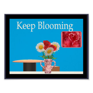 Keep Blooming (Encouragement Poster) Poster