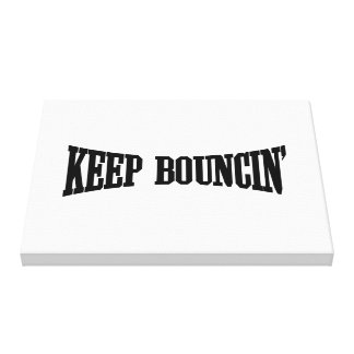 Keep Bouncin' Stretched Canvas Prints