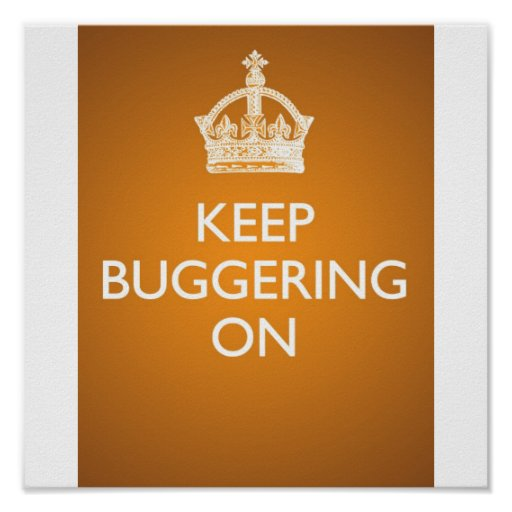 Keep Buggering On - Burnt Yellow Posters