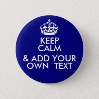 Keep Calm (& ADD YOUR OWN MESSAGE) 2 Inch Round Button