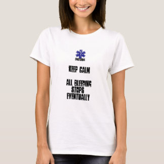 Keep Calm...All Bleeding Stops Eventuallyu T-Shirt