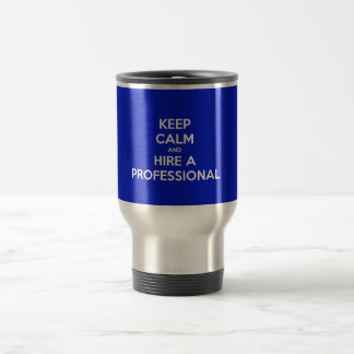Keep calm and a hire professional tasses