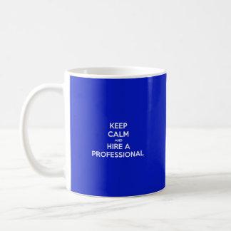 Keep calm and a hire professional tasse à café