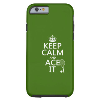 Keep Calm and Ace It (tennis) (in any color) Tough iPhone 6 Case