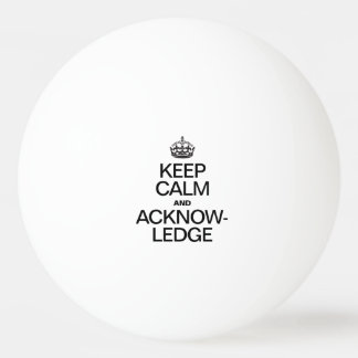 KEEP CALM AND ACKNOWLEDGE Ping-Pong BALL
