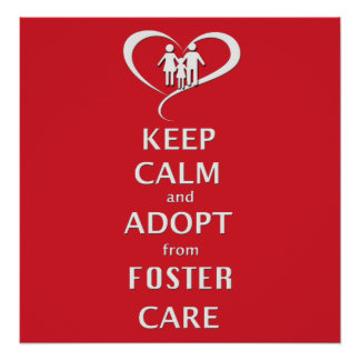 Keep Calm and Adopt from Foster Care Poster