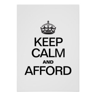 KEEP CALM AND AFFORD POSTER