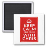 Keep Calm And Agree With Chris Refrigerator Magnets