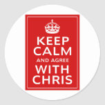 Keep Calm And Agree With Chris Round Sticker
