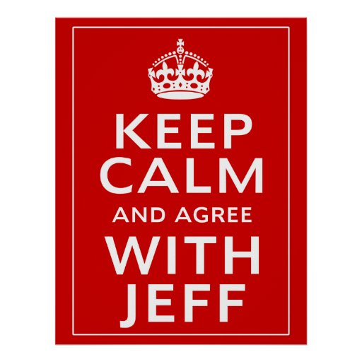 Keep Calm And Agree With Jeff Poster