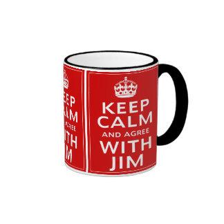 Keep Calm And Agree With Jim Coffee Mugs