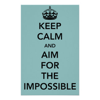 Keep Calm and Aim for the Impossible Poster