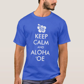 Keep Calm and Aloha ʻOe Hibiscus Flower T-Shirt