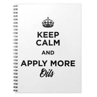 Keep Calm and Apply More Oils Notebook