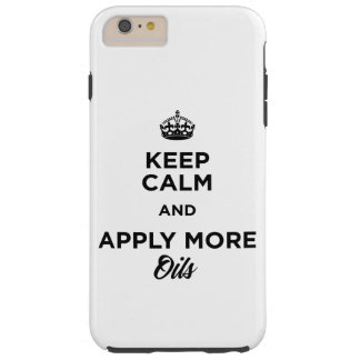 Keep Calm and Apply More Oils Tough iPhone 6 Plus Case