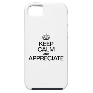 KEEP CALM AND APPRECIATE iPhone 5 CASES