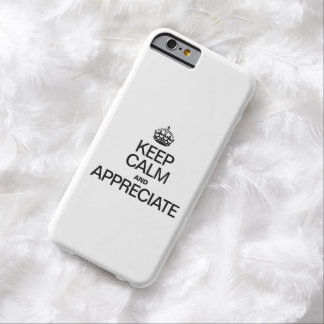 KEEP CALM AND APPRECIATE BARELY THERE iPhone 6 CASE