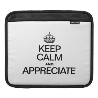 KEEP CALM AND APPRECIATE SLEEVES FOR iPads