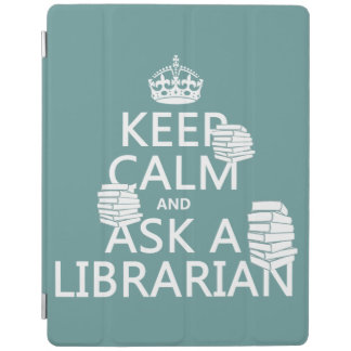 Keep Calm and Ask A Librarian (any color) iPad Cover