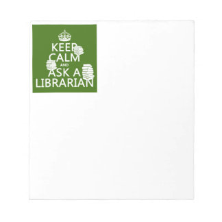 Keep Calm and Ask A Librarian (any color) Notepad