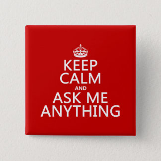 Keep Calm and Ask Me Anything (any color) 2 Inch Square Button