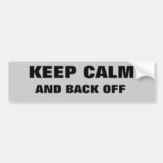 Keep Calm And Back Off Bumper Sticker