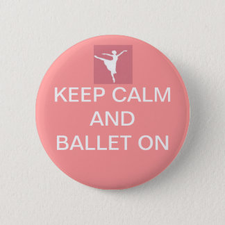 Keep calm and ballet on 2 inch round button
