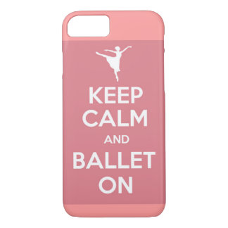Keep calm and ballet on iPhone 7 case