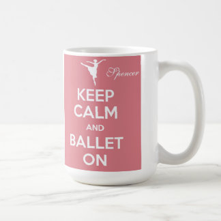 Keep calm and ballet on personalize name mug