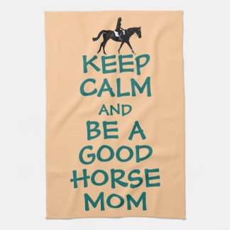 Keep Calm and Be A Good Horse Mom Kitchen Towel