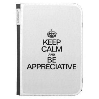 KEEP CALM AND BE APPRECIATIVE CASES FOR THE KINDLE