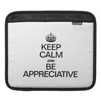 KEEP CALM AND BE APPRECIATIVE SLEEVES FOR iPads