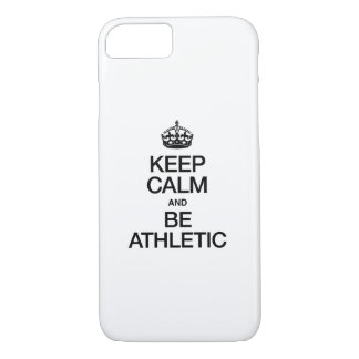 KEEP CALM AND BE ATHLETIC iPhone 7 CASE