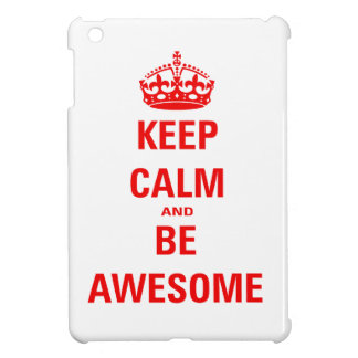 Keep Calm And Be Awesome Case For The iPad Mini