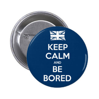Keep Calm and Be Bored 2 Inch Round Button
