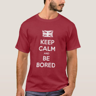 Keep Calm and Be Bored T-Shirt