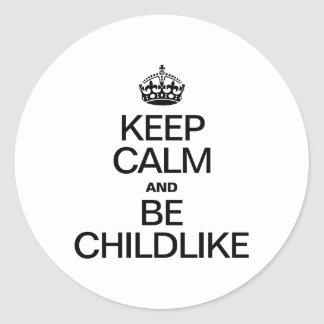 KEEP CALM AND BE CHILDLIKE ROUND STICKER