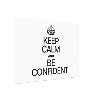 KEEP CALM AND BE CONFIDENT CANVAS PRINT