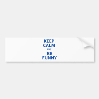 Keep Calm and Be Funny! Bumper Sticker