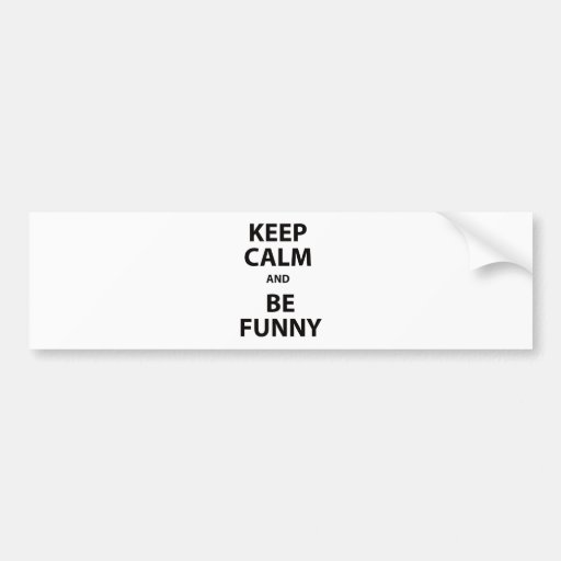 Keep Calm and Be Funny! Bumper Stickers