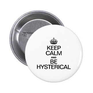 KEEP CALM AND BE HYSTERICAL PINBACK BUTTONS