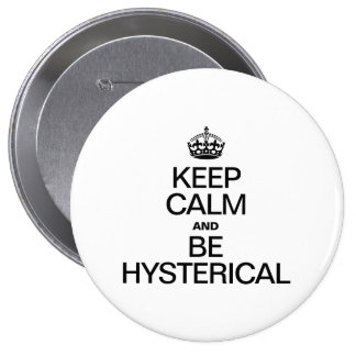 KEEP CALM AND BE HYSTERICAL BUTTONS