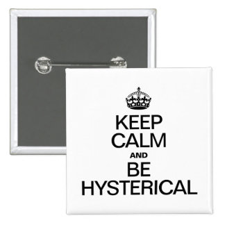 KEEP CALM AND BE HYSTERICAL BUTTON
