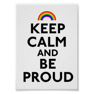 Keep Calm and Be Proud Poster