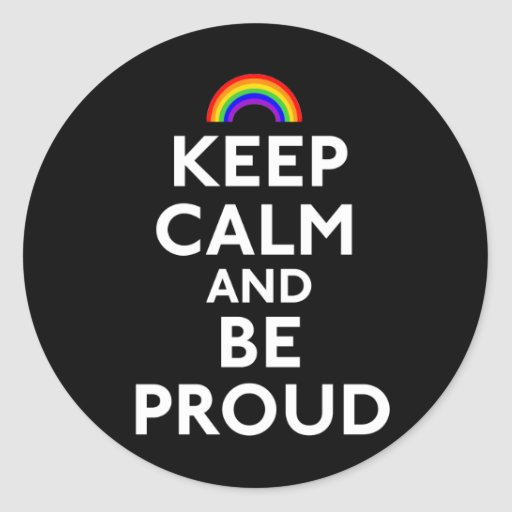 Keep Calm and Be Proud Round Stickers