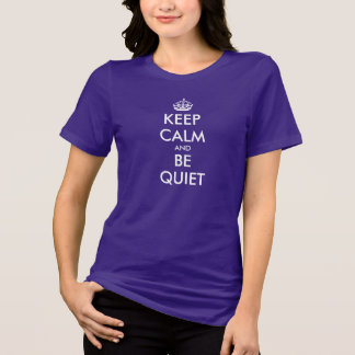 Keep calm and be quiet | t-shirt quote for women