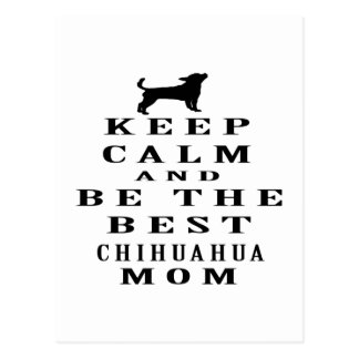 Keep calm and be the best Chihuahua mom Postcard